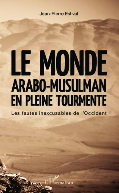 LE MONDE ARABO MUSULMAN EN PLEINE TOURMENTE